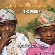 Les Inédits: Chant des Enfants du Monde: Madagascar, vol.1 - Les Enfants du Monde & Francis Corpataux - Les Enfants du Monde & Francis Corpataux