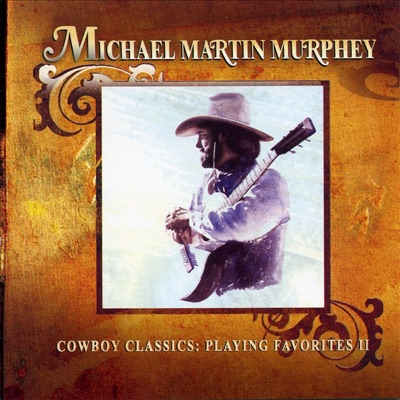 Cowboy Classics: Playing Favorites, Vol. 2 - Michael Martin Murphey