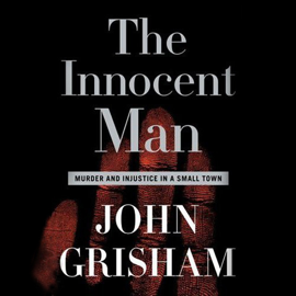 The Innocent Man: Murder and Injustice In a Small Town (Unabridged) [Unabridged Nonfiction] audiobook