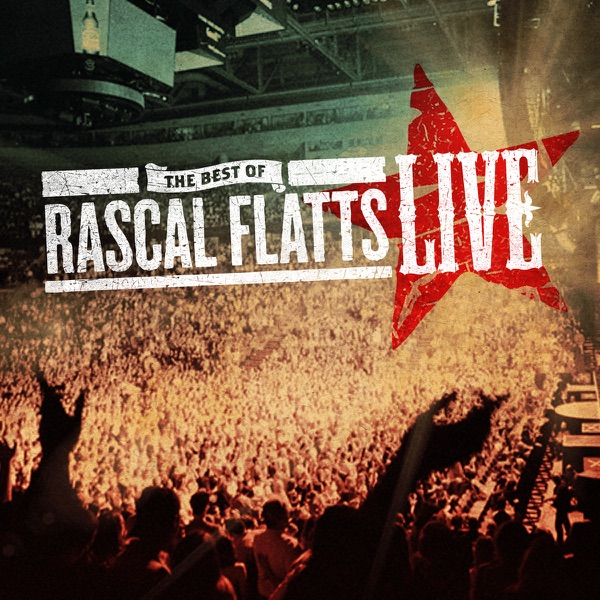 The Best of Rascal Flatts (Live) by Rascal Flatts on Apple Music