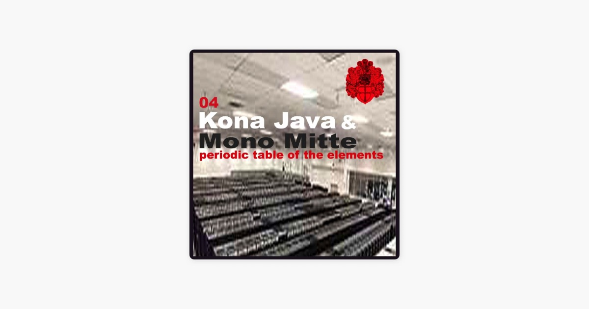 Periodic table of elements ep by mr kona java mono mitte on periodic table of elements ep by mr kona java mono mitte on apple music urtaz Gallery