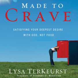 Made to Crave: Satisfying Your Deepest Desire with God, Not Food (Unabridged) audiobook