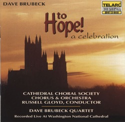 View album Cathedral Choral Society Chorus, Cathedral Choral Society Orchestra, Dave Brubeck & The Dave Brubeck Quartet - Dave Brubeck: To Hope!  A Celebration (A Mass in the Revised Roman Ritual) [Recorded Live at Washington National Cathedral]