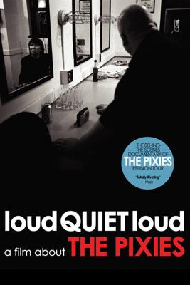 loudQUIETloud: A Film About the Pixies - Steven Cantor & Matthew Galkin