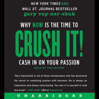 Crush It!: Why NOW Is the Time to Cash In on Your Passion (Unabridged) Audio Book