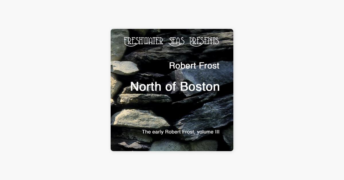 The Early Poetry of Robert Frost, Volume III: North of Boston (Unabridged) - Robert Frost