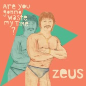 Zeus - Are You Gonna Waste My Time?