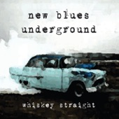 New Blues Underground - Whiskey Straight