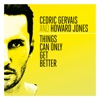 Cedric Gervais & Howard Jones - Things Can Only Get Better  Radio Edit