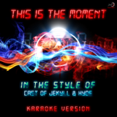 This Is the Moment (In the Style of Cast of Jekyll & Hyde) [Karaoke Version]