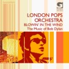 London+Pops+Orchestra.+Blowin'+in+the+wind.+The+Music+of+Bob+Dylan