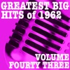 Greatest Big Hits of 1962, Vol. 43