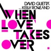 When Love Takes Over Remixes feat Kelly Rowland Single