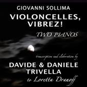 Violoncelles, vibrez! Two Pianos Transcription - Elaboration and First Recording By Davide & Daniele Trivella to Loretta Dranoff