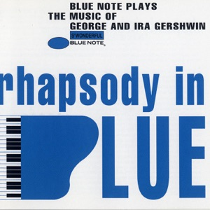 Rhapsody In Blue - Blue Note Plays the Music of George and Ira Gershwin