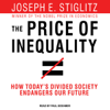 The Price of Inequality: How Today's Divided Society Endangers Our Future (Unabridged) - Joseph E. Stiglitz