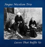 Lasses That Baffle Us by Angus Nicolson Trio on Apple Music