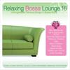 Relaxing Bossa Lounge, Vol. 16 - Various Artists