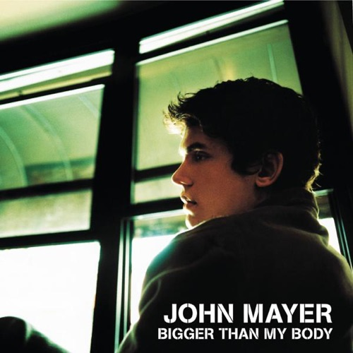 John Mayer - Bigger Than My Body - Single