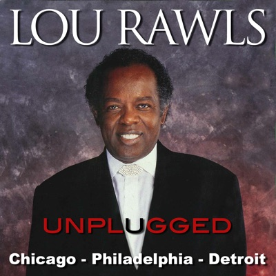 Lou Rawls (Unplugged) Philadelphia – Chicago – Detroit [Live] - Lou Rawls