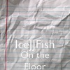 On the Floor - IceJJFish