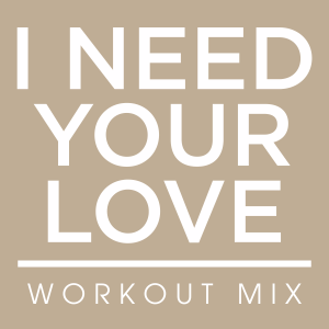 Power Music Workout - I Need Your Love (Workout Remix Radio Edit)