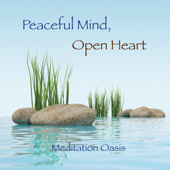 Peaceful Mind, Open Heart - Music for Meditation, Relaxation, Massage, Yoga, Spa, Sleep