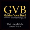 That Sounds Like Home to Me (Performance Tracks) - EP, Gaither Vocal Band