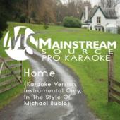 Home Karaoke Version [Originally Performed By Michael Buble] Mainstream Source Pro Karaoke - Mainstream Source Pro Karaoke