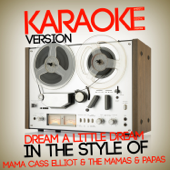 Dream a Little Dream (In the Style of Mama Cass Elliot & The Mamas & Papas) [Karaoke Version]
