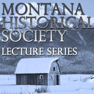 Montana Historical Society Lecture Series