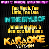 Too Much, Too Little, Too Late (In the Style of Johnny Mathis & Deniece Williams) [Karaoke Version]