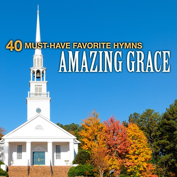 Christian Gospel Choir - 40 Must-Have Favorite Hymns: Amazing Grace album wiki, reviews