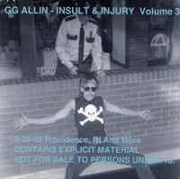 Insult & Injury Vol. 3 Live In Providence, RI. 5-26-1982 by GG Allin on Apple Music