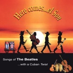 Here Comes el Son: Songs of the Beatles With a Cuban Twist