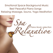 Spa Relaxation Piano Music Selection - Emotional Space Background Music, Best Peaceful Piano Songs 4 Relaxing Massage, Sauna & Yoga Meditation - Piano Music Spa - Piano Music Spa