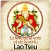 Le Tao Te King - Le livre de la voie et de la vertu - Lao Tseu