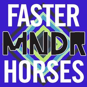 MNDR - Faster Horses
