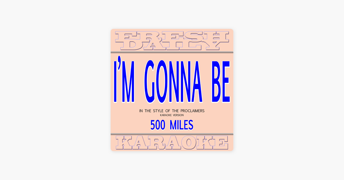 I'm Gonna Be (500 Miles) [In the Style of the Proclaimers] [Karaoke  Version] - Single by Fresh Daily Karaoke