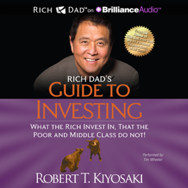Rich Dad's Guide to Investing: What the Rich Invest In That the Poor and Middle Class Do Not! (Unabridged) audiobook