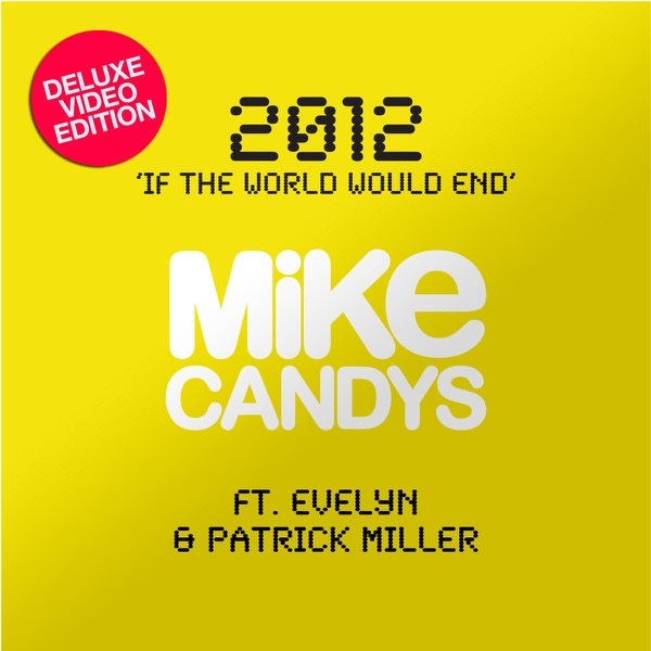 2012 (If the World Would End) [Remixes] [Deluxe Video Edition] [feat. Evelyn & Patrick Miller]