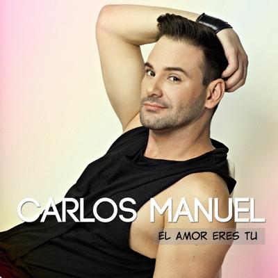 El Amor Eres Tú - Single - Carlos Manuel