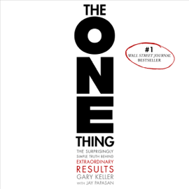 The ONE Thing: The Surprisingly Simple Truth Behind Extraordinary Results (Unabridged) audiobook
