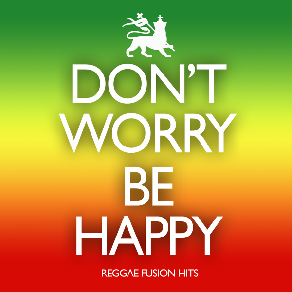 Dont Worry Be Happy Reggae Fusion Hits By Island Groovers On