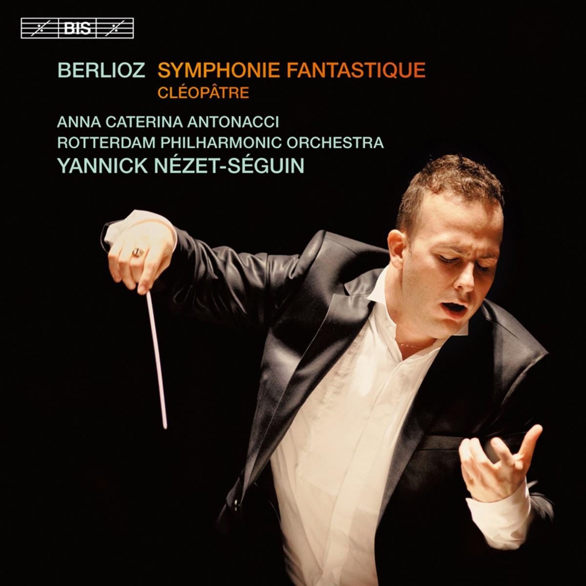 Berlioz Symphonie fantastique - Cléopâtre Yannick Nézet-Séguin Rotterdam Philharmonic Orchestra  Anna Caterina Antonacci CD cover