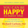 Richard Carlson, Ph.D. - You Can Be Happy No Matter What: Five Principles Your Therapist Never Told You