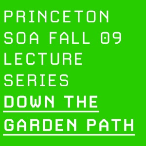 "Fall 2009 Lecture Series: ""Down the Garden Path"""