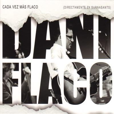 Cada Vez Más Flaco (Directamente en Barnasants) - Dani Flaco