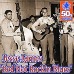 Jesse James - Red Hot Rockin Blues (Remastered)