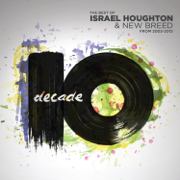 Decade - Israel Houghton & New Breed - Israel Houghton & New Breed